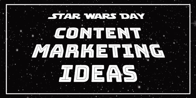 Star Wars Day Content Marketing Ideas